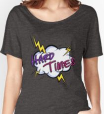 Hard Times! Women's Relaxed Fit T-Shirt