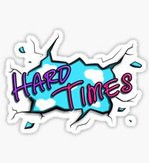 Hard Times! Sticker