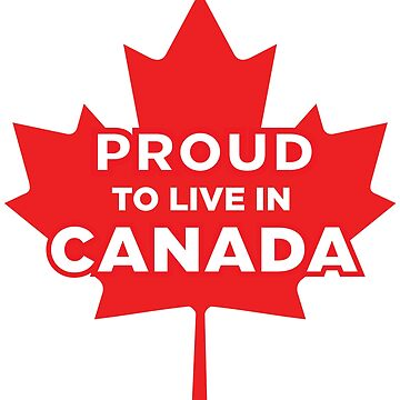 Proud to live in Canada by jadn73