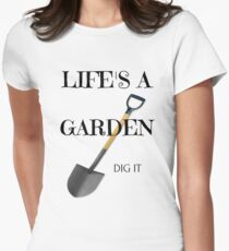 Lifes a Garden  - Dig It  Women's Fitted T-Shirt