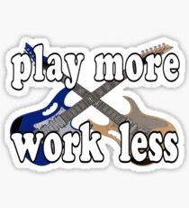 Play More...Work Less Guitars Sticker