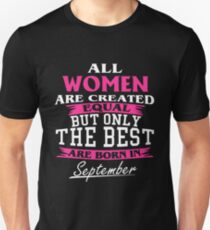 All Women Are Created Equal But Only The Best Are Born In September T-shirts T-Shirt