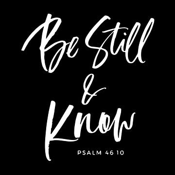 Be Still And Know Psalm 46 10 T-shirts by lydiahproctor