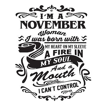 I'm A November Woman I Was Born With My Heart On My Sleeve A Fire In My Soul And A Mouth I Can't Control T-shirts by lydiahproctor