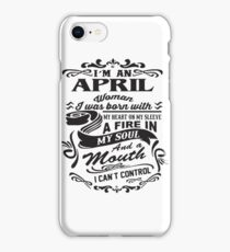 I'm An April Woman I Was Born With My Heart On Sleeve A Fire In My Soul And A Mouth I Can't Control T-shirts iPhone Case/Skin