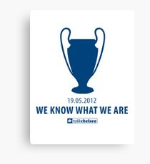 """We Know What We Are!"" From TalkChelsea.net Canvas Print"