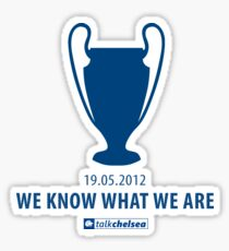 """""""We Know What We Are!"""" From TalkChelsea.net Sticker"""