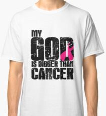 My God Is Bigger Than Cancer Classic T-Shirt