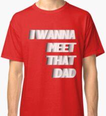 Meet That Dad Classic T-Shirt