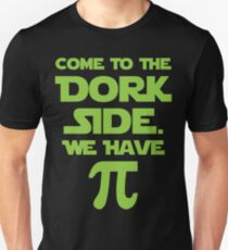 Come To The Dork Side. We Have Pie. T-Shirt