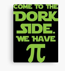 Come To The Dork Side. We Have Pie. Canvas Print