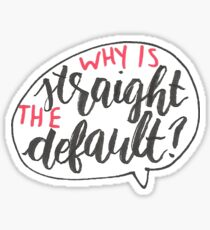 Why Is Straight The Default? - Simon Vs. Sticker