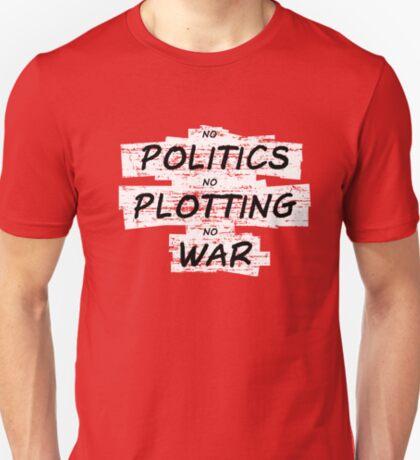 No Politics, No Plotting, No War T-Shirt