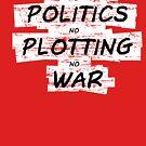No Politics, No Plotting, No War by HandDrawnTees