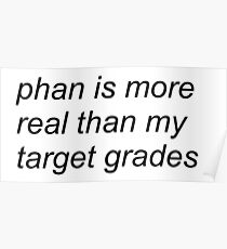 """""""phan is more real than my target grades"""" (WHITE) Poster"""
