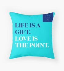 Life is a Gift. Love is the Point Throw Pillow