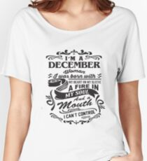 I'm A December Woman I Was Born With My Heart On My Sleeve A Fire In My Soul And A Mouth I Can't Control T-shirts Women's Relaxed Fit T-Shirt