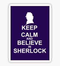 KEEP CALM & BELIEVE IN SHERLOCK Sticker