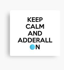 Keep Calm And Adderall on! Canvas Print