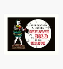 Unsupervised and Unruly Children will be Sold to the Circus Art Print