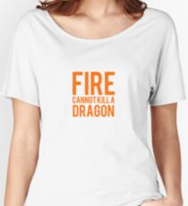fire cannot kill a dragon Women's Relaxed Fit T-Shirt