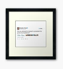 Donald Trump - Are You Allowed to Impeach a President For Gross Incompetence? Framed Print