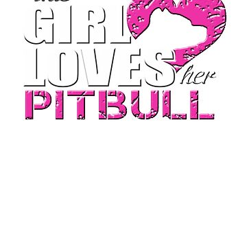 Girl Loves Pit-bull Cute Dreaming Fearless Graphic Summer Gift Tshirt by WelderSurgeon