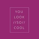 You Look So Cool by 4ogo Design
