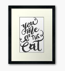 Feline Kitten You Me & the Cat Hand Lettering Design Framed Print