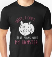 Sorry, I Can't ...I Have Plans With My Hamster Unisex T-Shirt