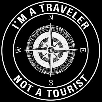 I'm a Traveler, Not a Tourist - Funny Travel T-shirt by TeeHome