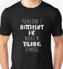 Please Don't Interrupt Me When I'm Talking To Myself T-Shirt T-Shirt