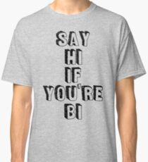 Say hi if you're bi Classic T-Shirt
