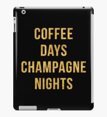 COFFEE DAYS CHAMPAGNE NIGHTS iPad Case/Skin
