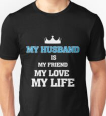 My Husband is My Friend, My Love, My Life Unisex T-Shirt