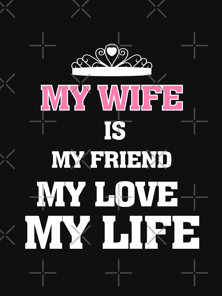 My Wife Is My Friend My Love My Life Classic T Shirt By Teehome