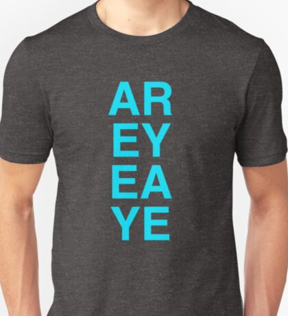 Are Ye, Aye? T-Shirt