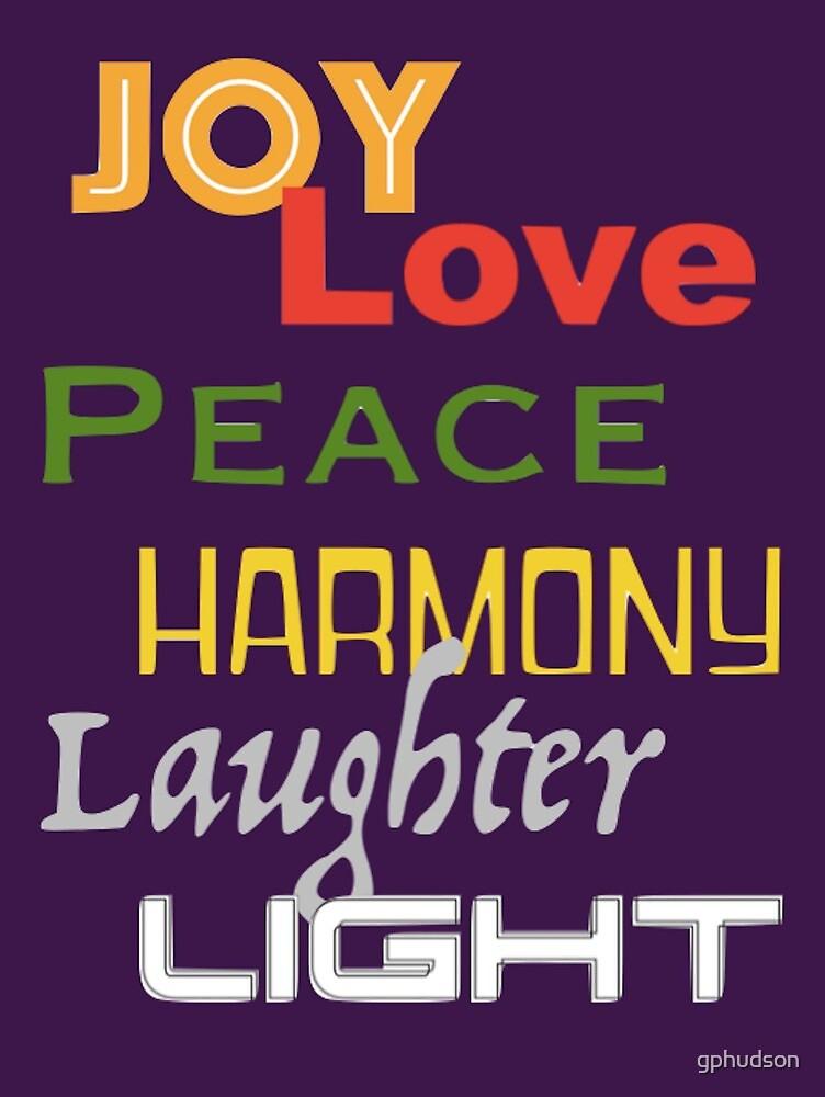 Joy, Love, Peace, Harmony, Laughter, Light by gphudson