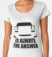 ALWAYS THE ANSWER (WHITE) Women's Premium T-Shirt