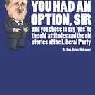 Brian Mulroney - You had an Option by MacKaycartoons