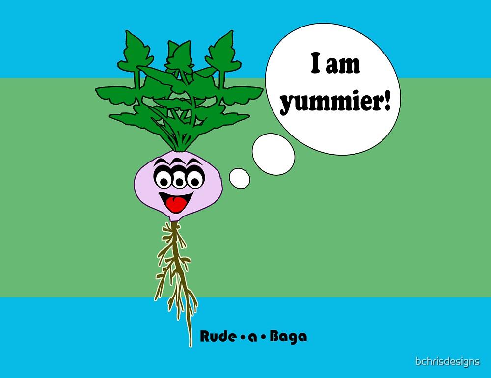 "Rude-a-Baga's ""I am Yummier!"" by bchrisdesigns"