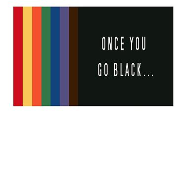Once you go black by hbdshirts