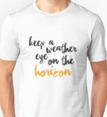 Keep a weather eye on the horizon (1) Unisex T-Shirt