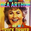 Bea Arthur the Truck Driver by #PoptART products from Poptart.me