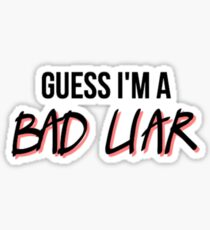 guess i'm a bad liar Sticker
