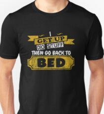 I Get Up The Go Back To Bed - Funny Saying T-Shirt Unisex T-Shirt