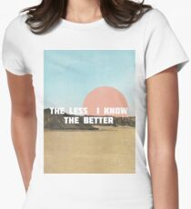 The Less I Know The Better Womens Fitted T-Shirt