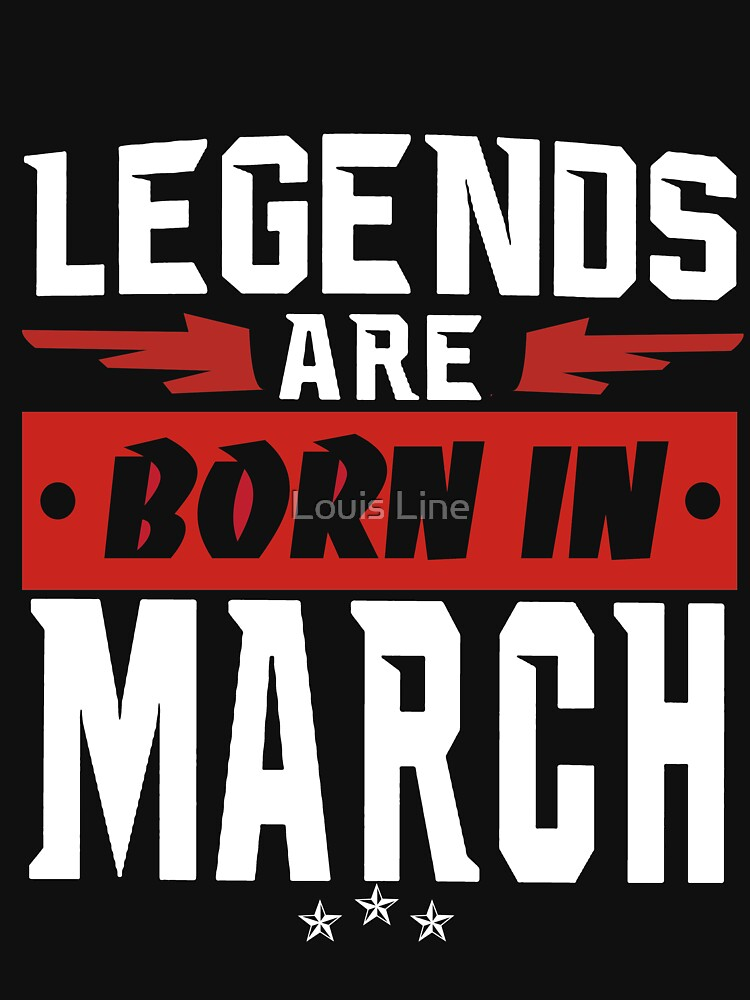 LEGENDS ARE BORN IN MARCH by louistai