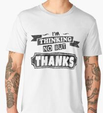 I'm Thinking No But Thanks - Funny Saying  Men's Premium T-Shirt