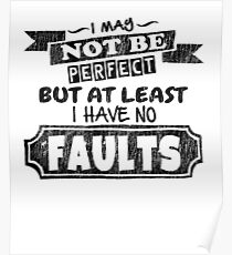 I May Not Be Perfect - Funny Saying T-Shirt Poster